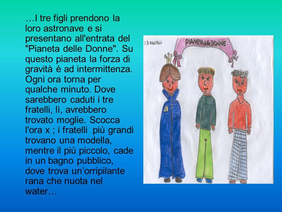…I tre figli prendono la loro astronave e si presentano all entrata del Pianeta delle Donne .