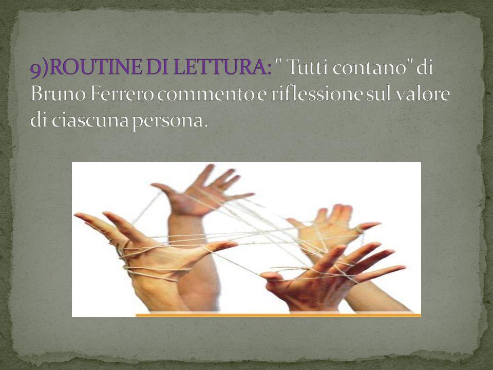 9)ROUTINE DI LETTURA: Tutti contano di Bruno Ferrero commento e riflessione sul valore di ciascuna persona.