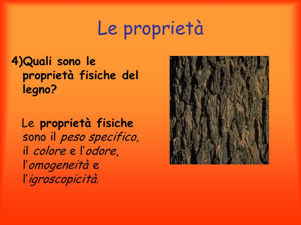 Le proprietà 4)Quali sono le proprietà fisiche del legno