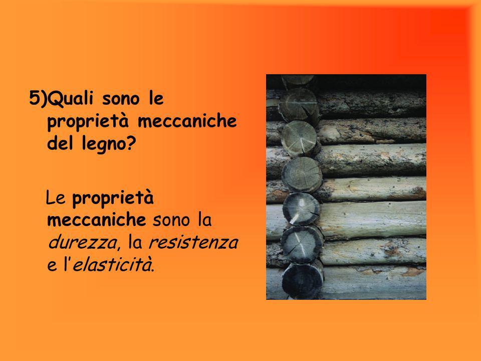 5)Quali sono le proprietà meccaniche del legno