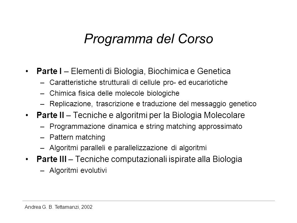 Programma del Corso Parte I – Elementi di Biologia, Biochimica e Genetica. Caratteristiche strutturali di cellule pro- ed eucariotiche.