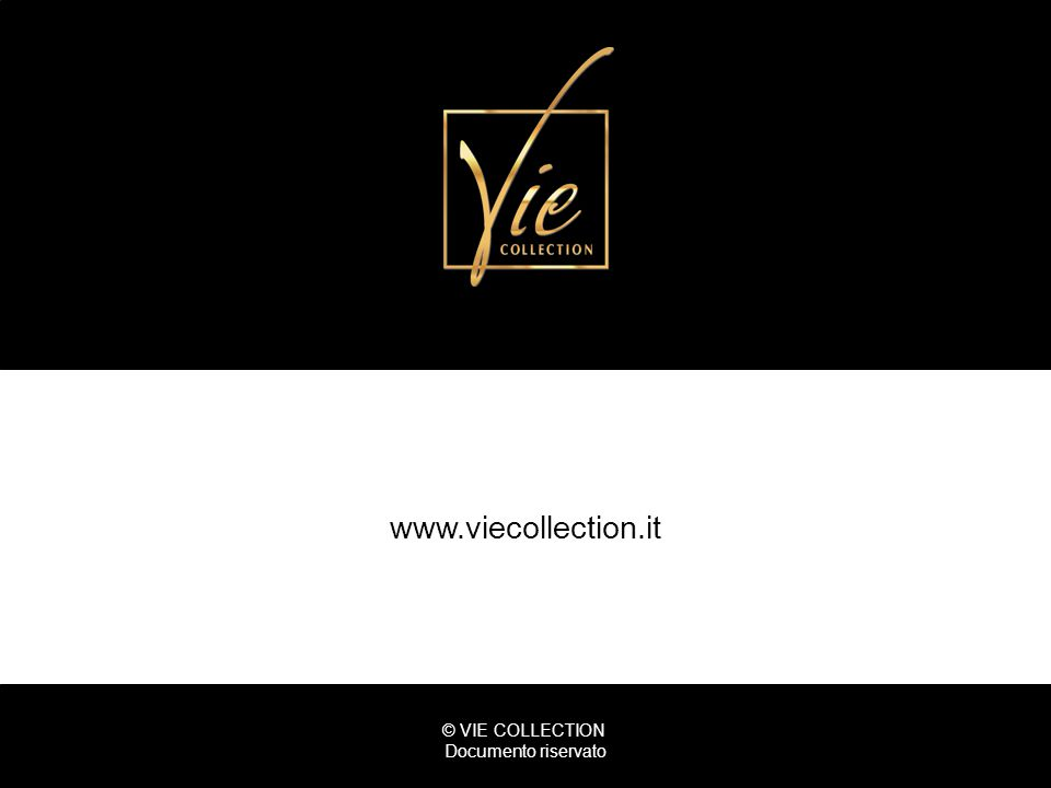 www.viecollection.it © VIE COLLECTION Documento riservato