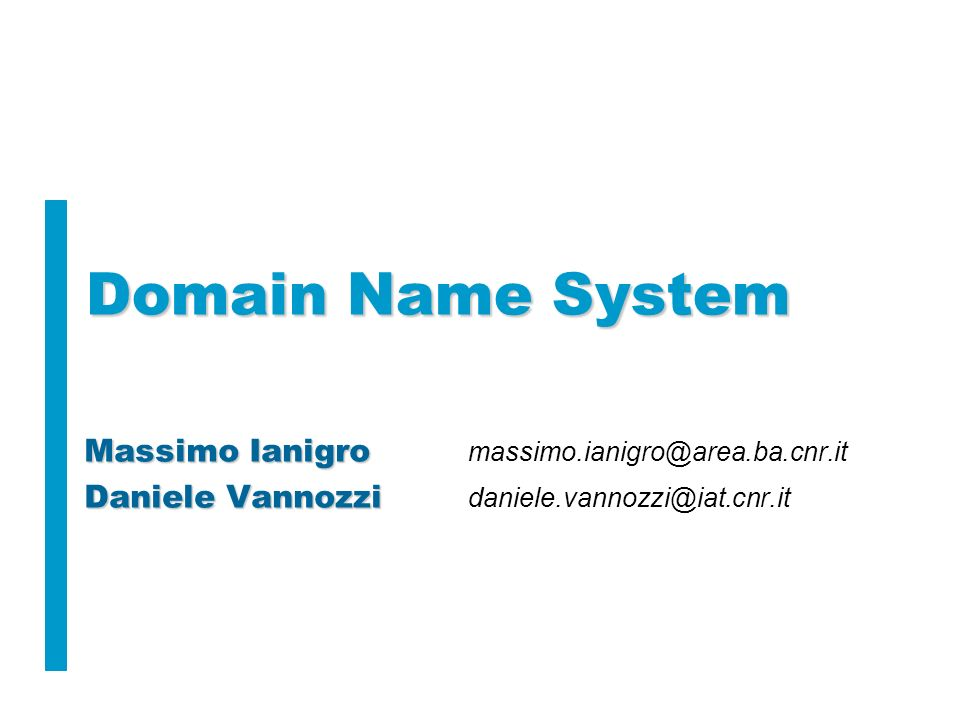 Domain Name System Massimo Ianigro massimo.ianigro@area.ba.cnr.it