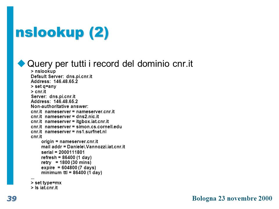 nslookup (2) Query per tutti i record del dominio cnr.it > nslookup