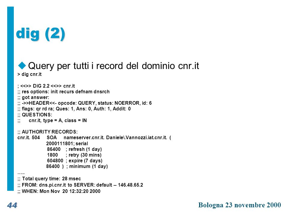 dig (2) Query per tutti i record del dominio cnr.it > dig cnr.it
