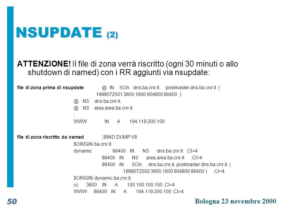 NSUPDATE (2) ATTENZIONE! Il file di zona verrà riscritto (ogni 30 minuti o allo shutdown di named) con i RR aggiunti via nsupdate: