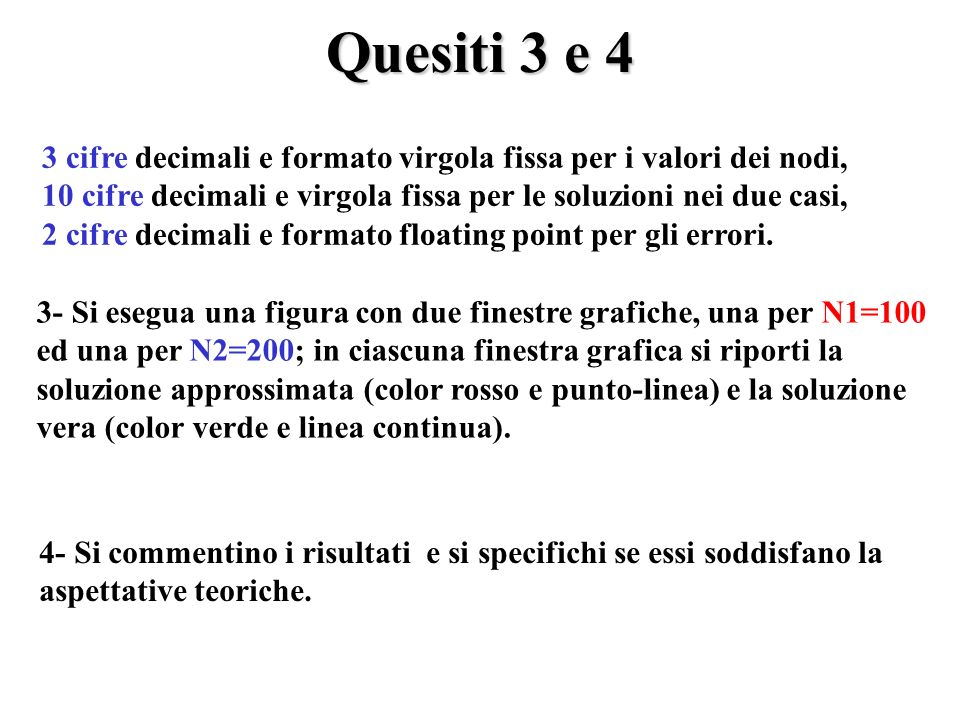 Quesiti 3 e 4 3 cifre decimali e formato virgola fissa per i valori dei nodi, 10 cifre decimali e virgola fissa per le soluzioni nei due casi,