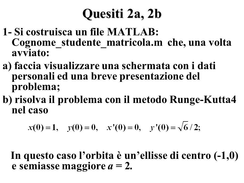 Quesiti 2a, 2b 1- Si costruisca un file MATLAB: Cognome_studente_matricola.m che, una volta avviato: