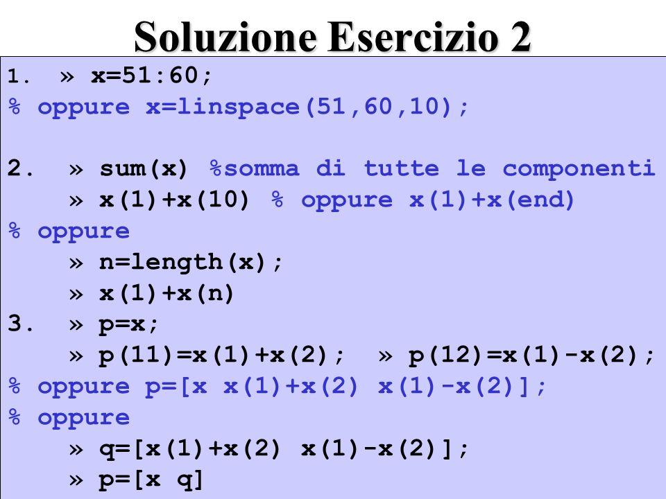 Soluzione Esercizio 2 % oppure x=linspace(51,60,10);