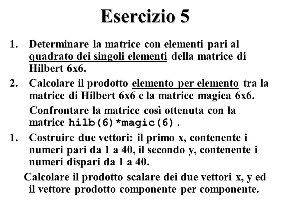 Esercizio 5 Determinare la matrice con elementi pari al quadrato dei singoli elementi della matrice di Hilbert 6x6.