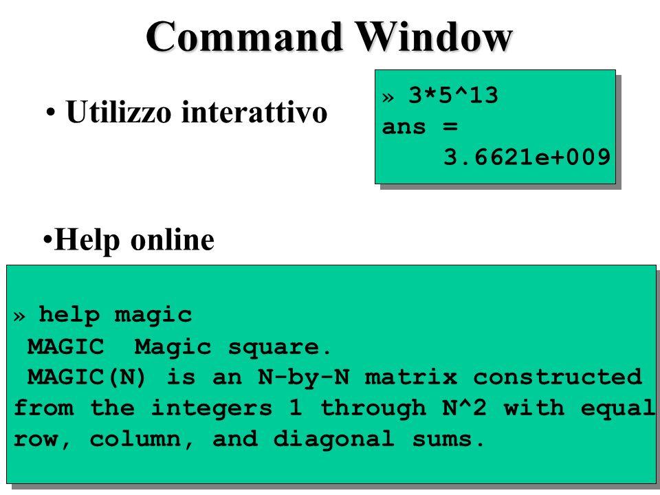 Command Window Utilizzo interattivo Help online ans = 3.6621e+009