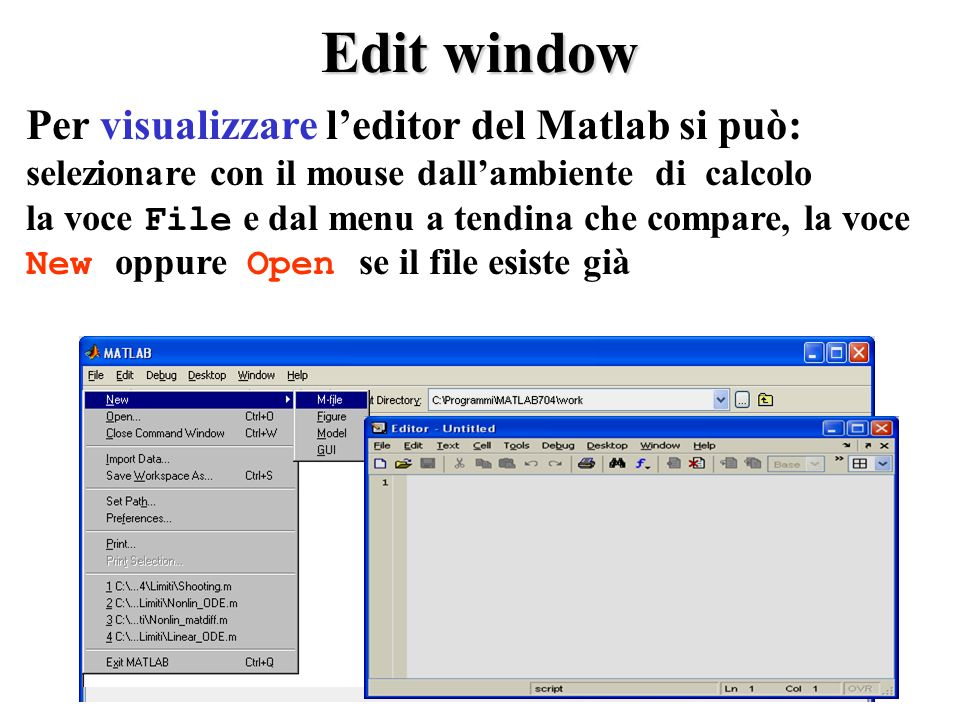 Edit window Per visualizzare l'editor del Matlab si può: