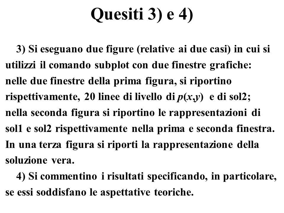 Quesiti 3) e 4) 3) Si eseguano due figure (relative ai due casi) in cui si. utilizzi il comando subplot con due finestre grafiche: