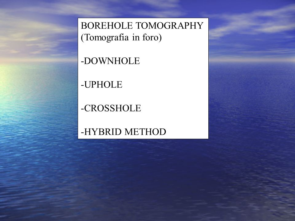 BOREHOLE TOMOGRAPHY (Tomografia in foro) -DOWNHOLE UPHOLE CROSSHOLE HYBRID METHOD