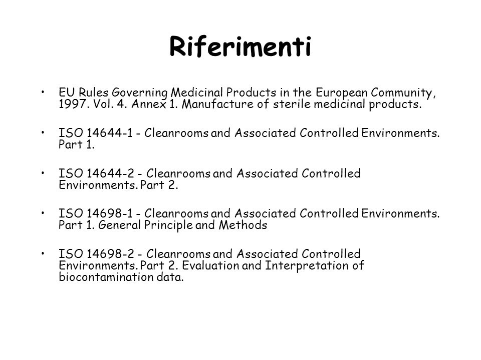 Riferimenti EU Rules Governing Medicinal Products in the European Community, 1997. Vol. 4. Annex 1. Manufacture of sterile medicinal products.