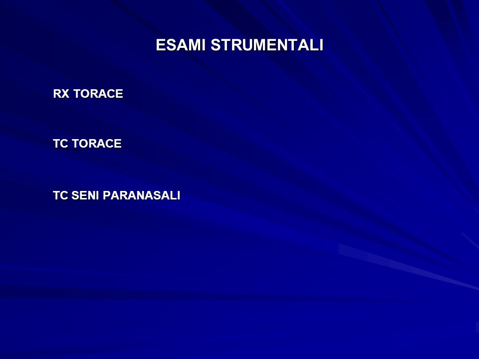 ESAMI STRUMENTALI RX TORACE TC TORACE TC SENI PARANASALI