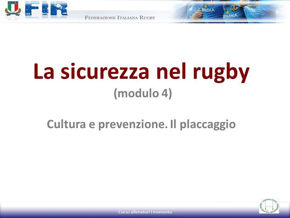 La sicurezza nel rugby (modulo 4) Cultura e prevenzione. Il placcaggio