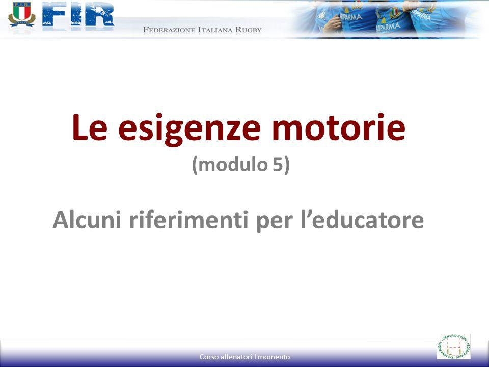Le esigenze motorie (modulo 5) Alcuni riferimenti per l'educatore
