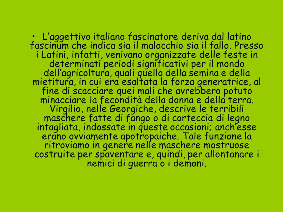 L'aggettivo italiano fascinatore deriva dal latino fascinum che indica sia il malocchio sia il fallo.