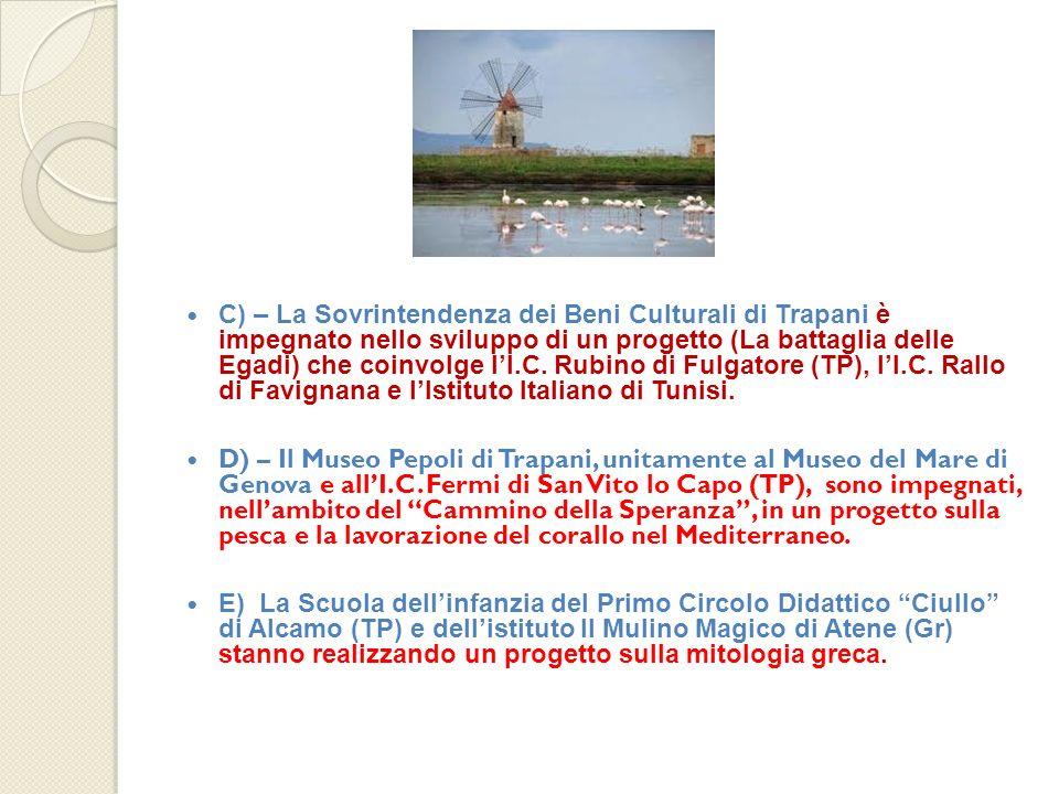 C) – La Sovrintendenza dei Beni Culturali di Trapani è impegnato nello sviluppo di un progetto (La battaglia delle Egadi) che coinvolge l'I.C. Rubino di Fulgatore (TP), l'I.C. Rallo di Favignana e l'Istituto Italiano di Tunisi.