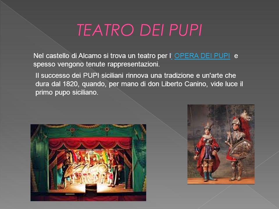 TEATRO DEI PUPINel castello di Alcamo si trova un teatro per l' OPERA DEI PUPI e spesso vengono tenute rappresentazioni.