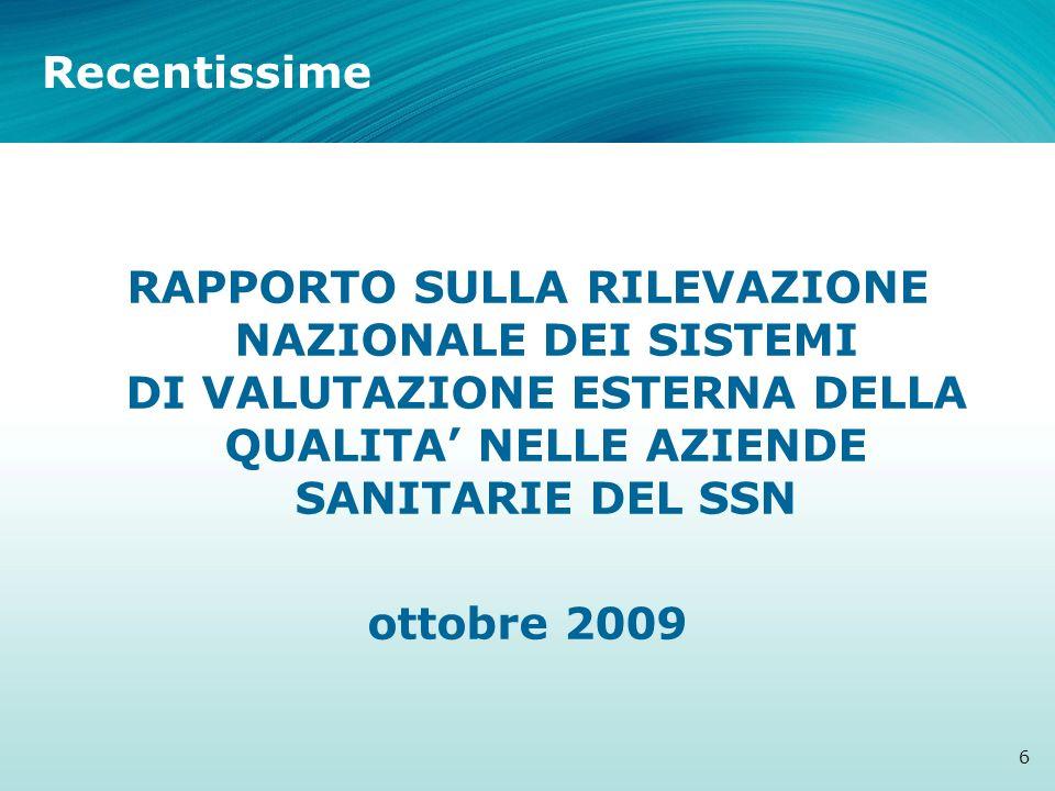Recentissime RAPPORTO SULLA RILEVAZIONE NAZIONALE DEI SISTEMI DI VALUTAZIONE ESTERNA DELLA QUALITA' NELLE AZIENDE SANITARIE DEL SSN ottobre 2009