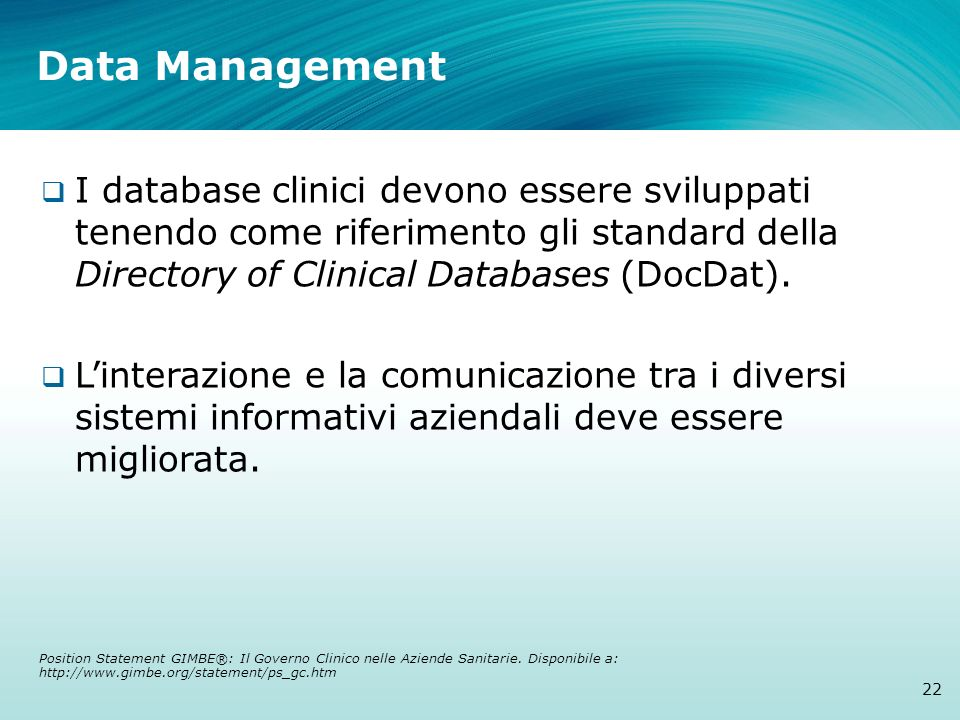 Data Management I database clinici devono essere sviluppati tenendo come riferimento gli standard della Directory of Clinical Databases (DocDat).
