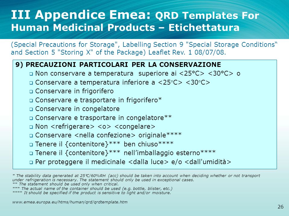 III Appendice Emea: QRD Templates For Human Medicinal Products – Etichettatura (Special Precautions for Storage , Labelling Section 9 Special Storage Conditions and Section 5 Storing X of the Package) Leaflet Rev. 1 08/07/08.