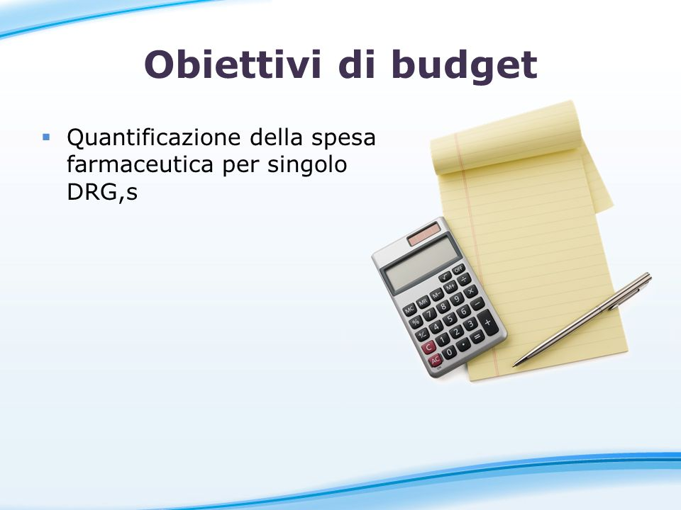 Obiettivi di budget Quantificazione della spesa farmaceutica per singolo DRG,s