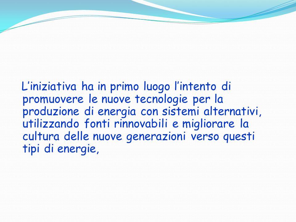 L'iniziativa ha in primo luogo l'intento di promuovere le nuove tecnologie per la produzione di energia con sistemi alternativi, utilizzando fonti rinnovabili e migliorare la cultura delle nuove generazioni verso questi tipi di energie,