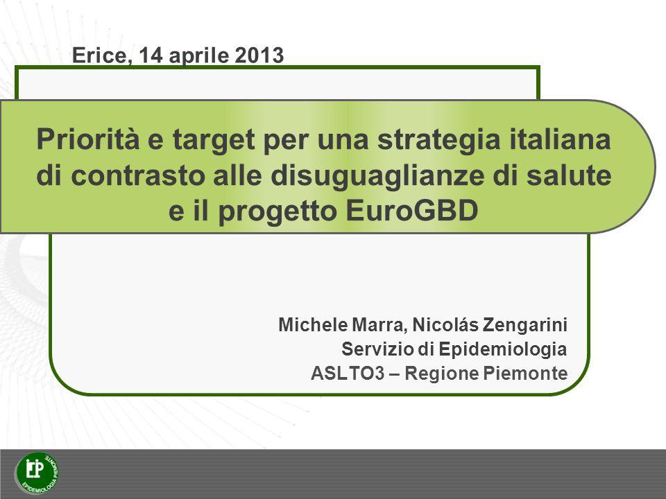 Erice, 14 aprile 2013 Priorità e target per una strategia italiana di contrasto alle disuguaglianze di salute e il progetto EuroGBD.