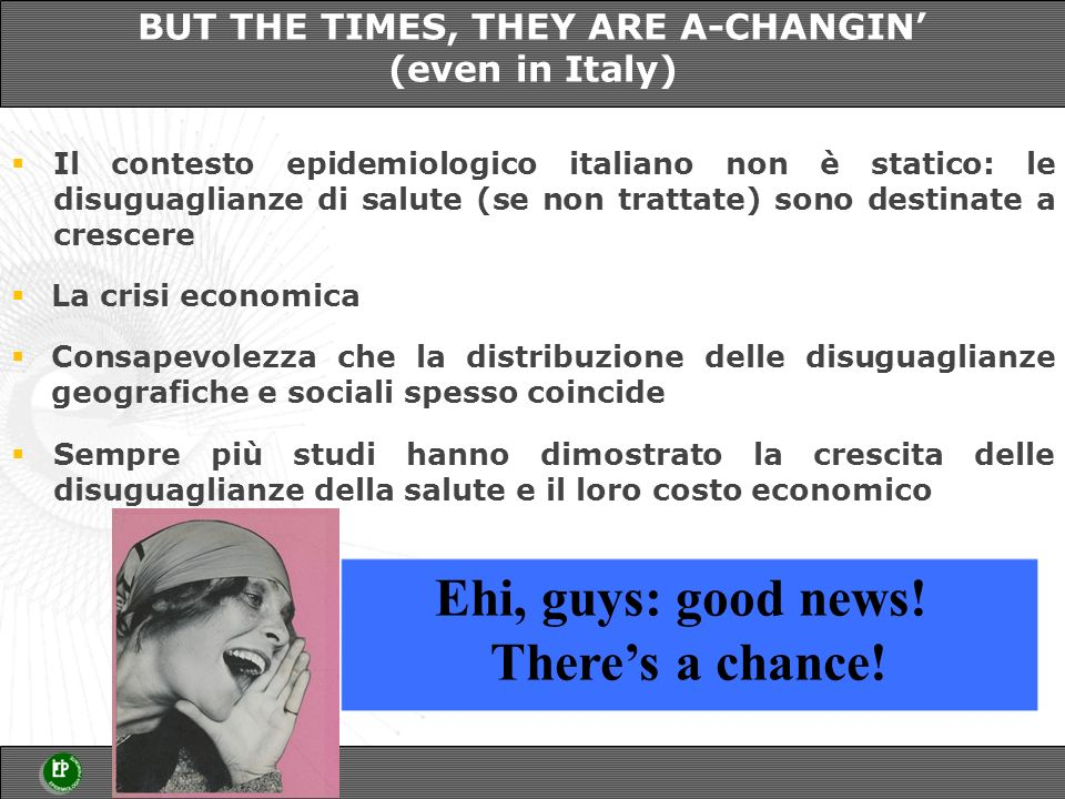 BUT THE TIMES, THEY ARE A-CHANGIN' (even in Italy)