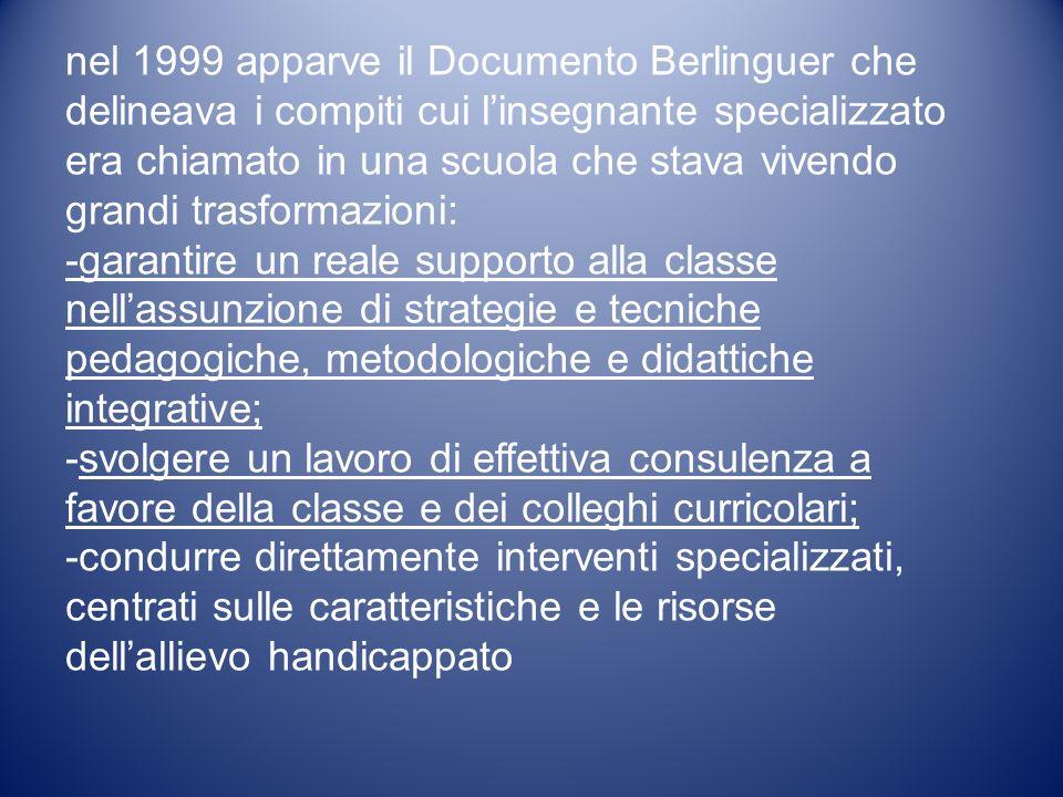 nel 1999 apparve il Documento Berlinguer che delineava i compiti cui l'insegnante specializzato era chiamato in una scuola che stava vivendo grandi trasformazioni: