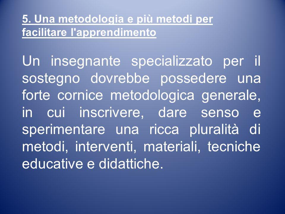 5. Una metodologia e più metodi per facilitare l apprendimento