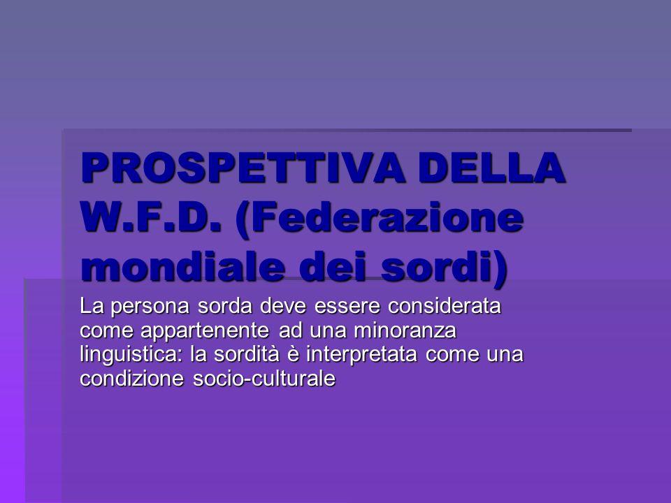 PROSPETTIVA DELLA W.F.D. (Federazione mondiale dei sordi)
