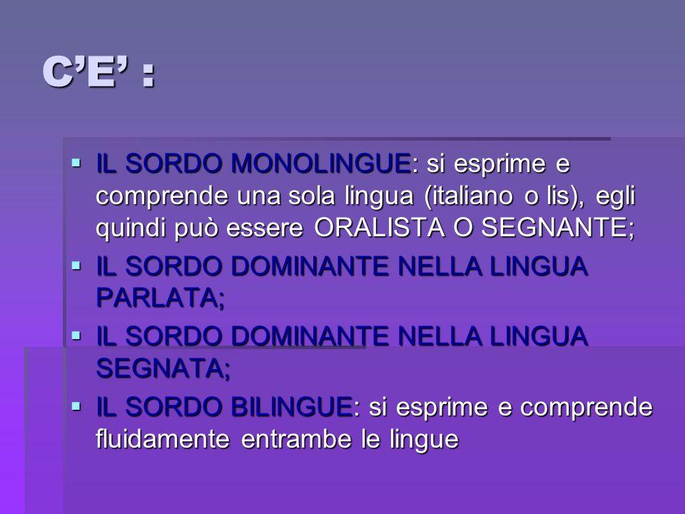 C'E' :IL SORDO MONOLINGUE: si esprime e comprende una sola lingua (italiano o lis), egli quindi può essere ORALISTA O SEGNANTE;