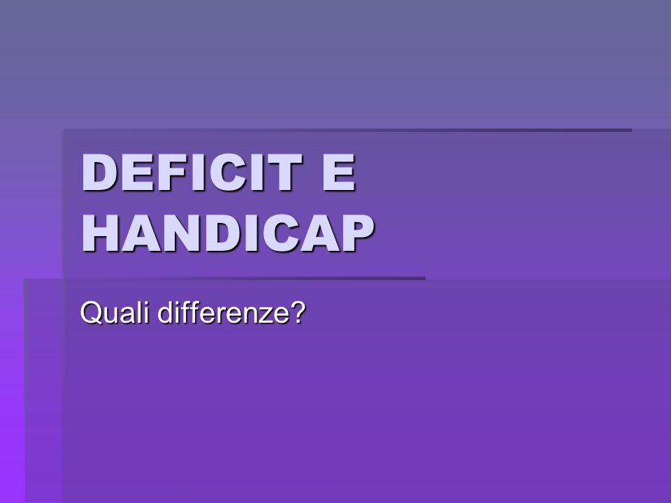 DEFICIT E HANDICAP Quali differenze