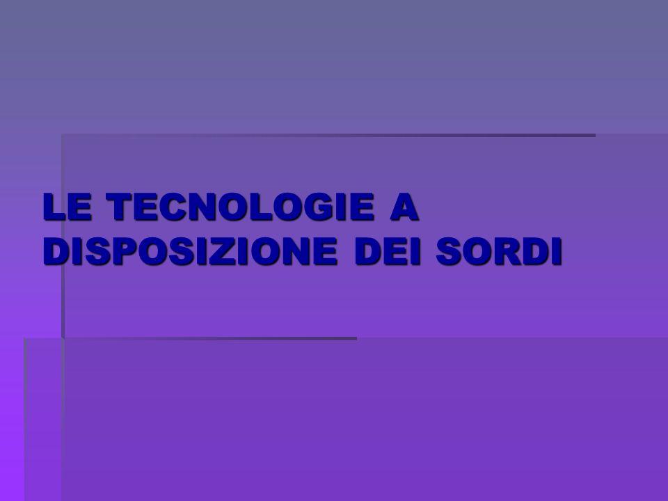 LE TECNOLOGIE A DISPOSIZIONE DEI SORDI
