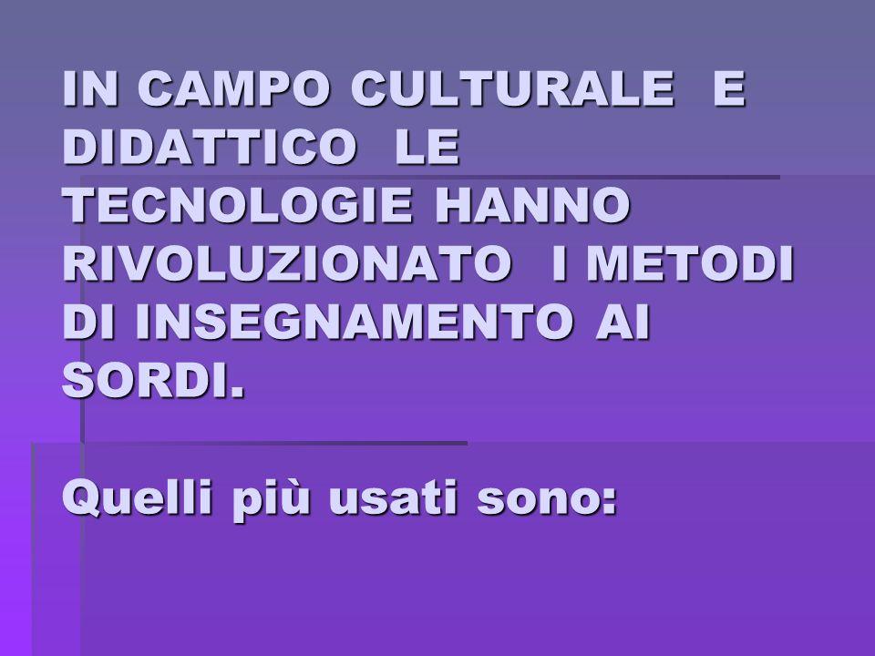 IN CAMPO CULTURALE E DIDATTICO LE TECNOLOGIE HANNO RIVOLUZIONATO I METODI DI INSEGNAMENTO AI SORDI.