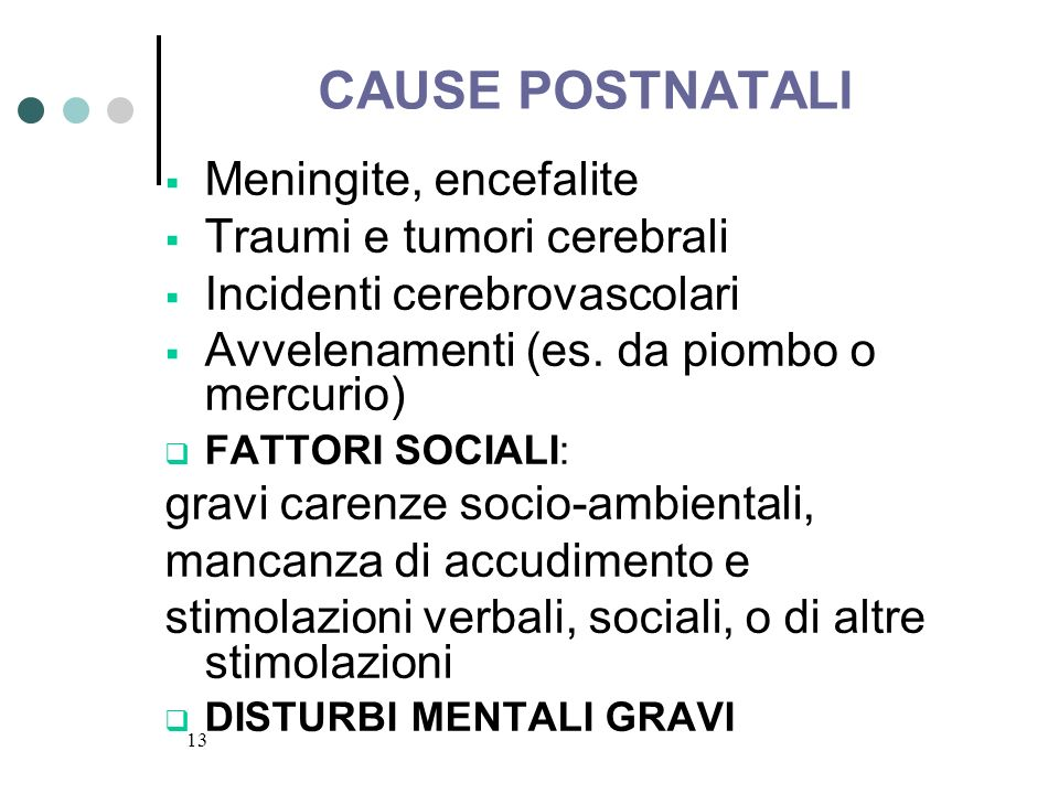 CAUSE POSTNATALI Meningite, encefalite Traumi e tumori cerebrali