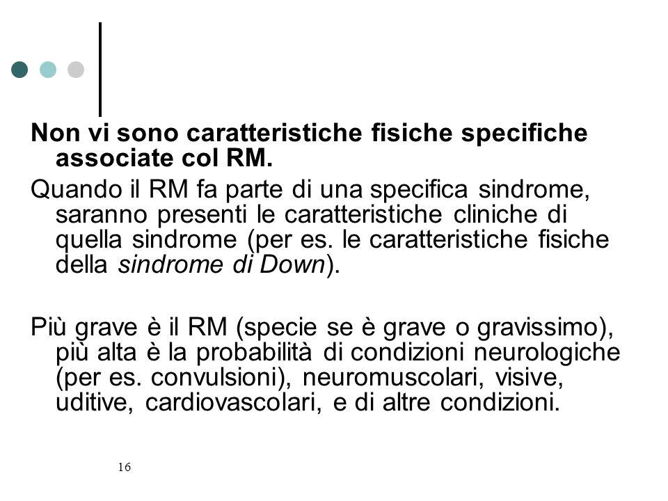 Non vi sono caratteristiche fisiche specifiche associate col RM.