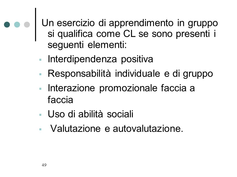 Un esercizio di apprendimento in gruppo si qualifica come CL se sono presenti i seguenti elementi: