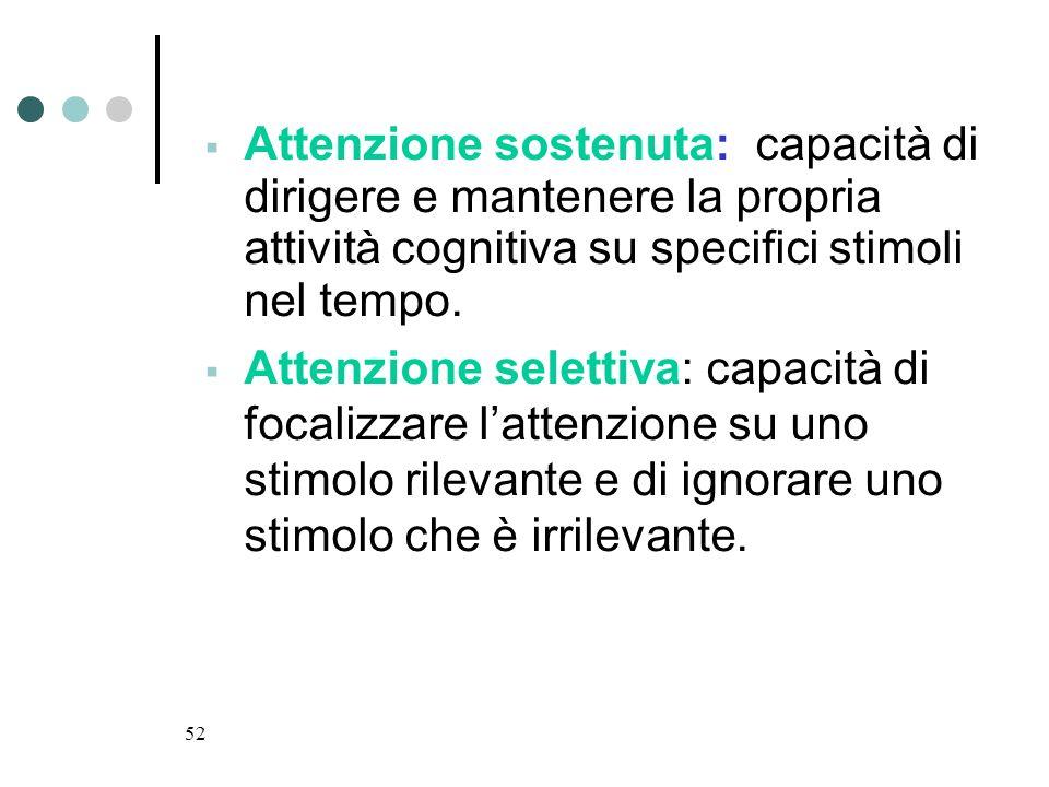 Attenzione sostenuta: capacità di dirigere e mantenere la propria attività cognitiva su specifici stimoli nel tempo.