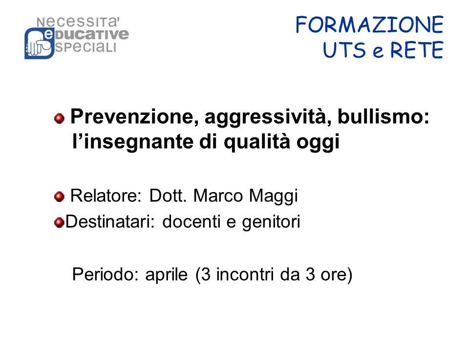 FORMAZIONE UTS e RETE Prevenzione, aggressività, bullismo: l'insegnante di qualità oggi. Relatore: Dott. Marco Maggi.