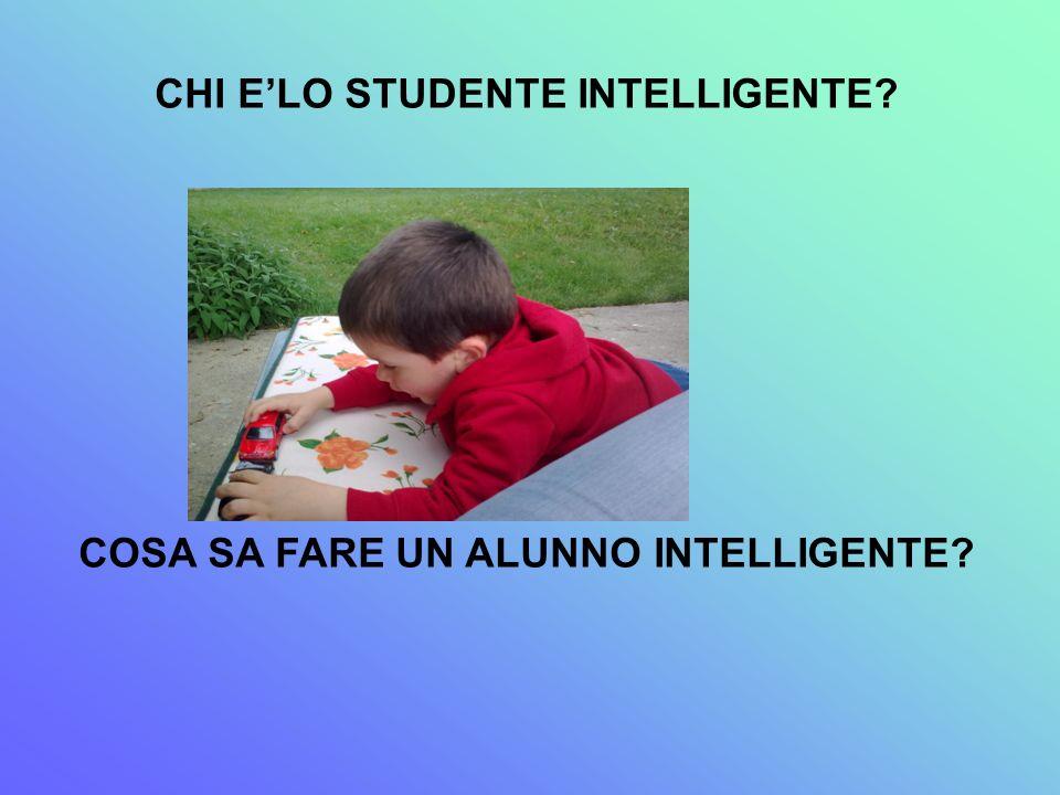 CHI E'LO STUDENTE INTELLIGENTE COSA SA FARE UN ALUNNO INTELLIGENTE