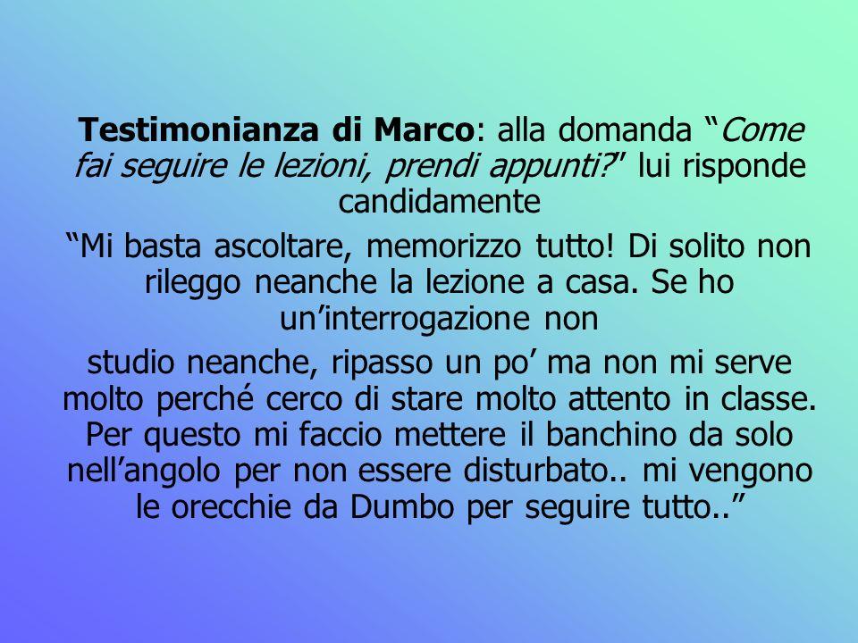 Testimonianza di Marco: alla domanda Come fai seguire le lezioni, prendi appunti lui risponde candidamente