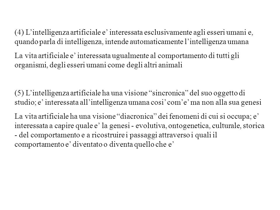 (4) L'intelligenza artificiale e' interessata esclusivamente agli esseri umani e, quando parla di intelligenza, intende automaticamente l'intelligenza umana