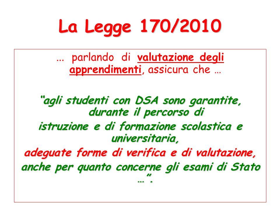 La Legge 170/2010… parlando di valutazione degli apprendimenti, assicura che … agli studenti con DSA sono garantite, durante il percorso di.