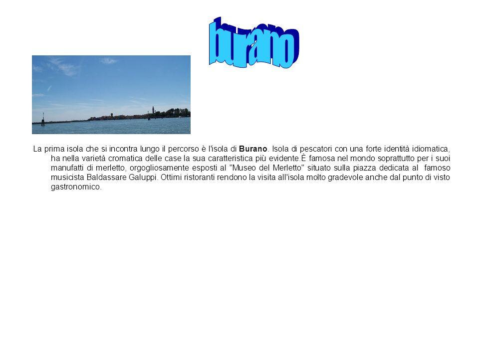 La prima isola che si incontra lungo il percorso è l isola di Burano