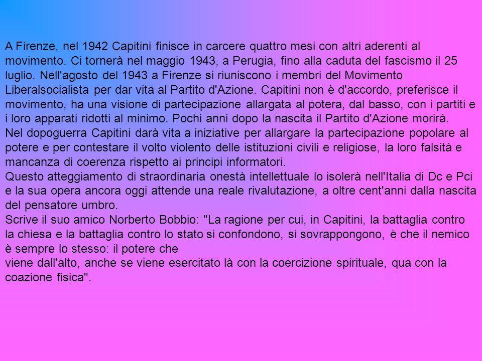 A Firenze, nel 1942 Capitini finisce in carcere quattro mesi con altri aderenti al movimento.